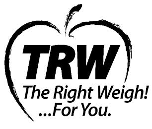 TRW THE RIGHT WEIGH!... FOR YOU trademark