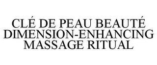 CLÉ DE PEAU BEAUTÉ DIMENSION-ENHANCING MASSAGE RITUAL trademark