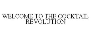 WELCOME TO THE COCKTAIL REVOLUTION trademark