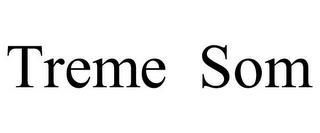 TREME SOM trademark