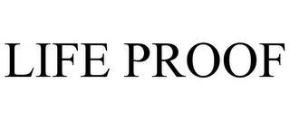 LIFE PROOF trademark