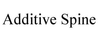 ADDITIVE SPINE trademark