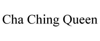 CHA CHING QUEEN trademark
