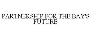 PARTNERSHIP FOR THE BAY'S FUTURE trademark