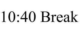 10:40 BREAK trademark