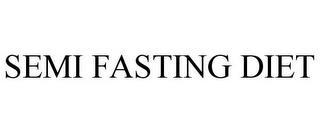 SEMI FASTING DIET trademark