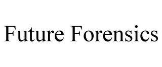 FUTURE FORENSICS trademark