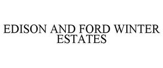 EDISON AND FORD WINTER ESTATES trademark