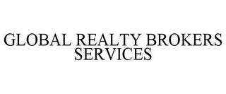 GLOBAL REALTY BROKERS SERVICES trademark