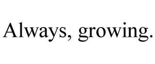 ALWAYS, GROWING. trademark