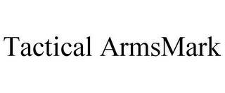 TACTICAL ARMSMARK trademark