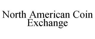 NORTH AMERICAN COIN EXCHANGE trademark