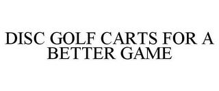 DISC GOLF CARTS FOR A BETTER GAME trademark