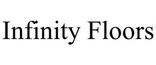 INFINITY FLOORS trademark