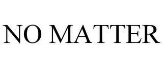 NO MATTER trademark