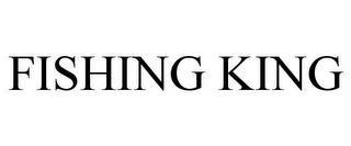 FISHING KING trademark