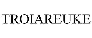 TROIAREUKE trademark