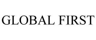 GLOBAL FIRST trademark