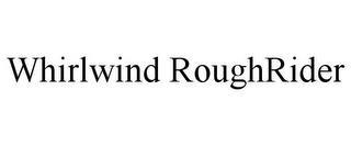WHIRLWIND ROUGHRIDER trademark