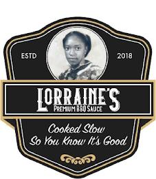 LORRAINE'S PREMIUM BBQ SAUCE COOKED SLOW SO YOU KNOW ITS GOOD ESTD 2018 trademark