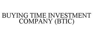 BUYING TIME INVESTMENT COMPANY (BTIC) trademark