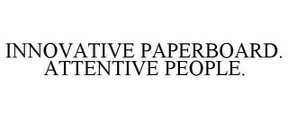 INNOVATIVE PAPERBOARD. ATTENTIVE PEOPLE. trademark