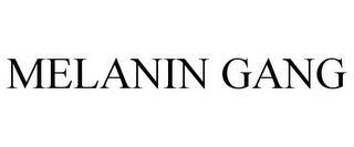 MELANIN GANG trademark