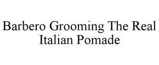 BARBERO GROOMING THE REAL ITALIAN POMADE trademark