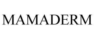 MAMADERM trademark
