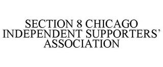 SECTION 8 CHICAGO INDEPENDENT SUPPORTERS' ASSOCIATION trademark