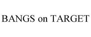 BANGS ON TARGET trademark