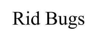 RID BUGS trademark