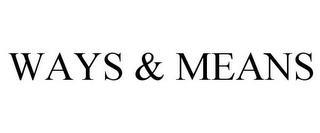 WAYS & MEANS trademark