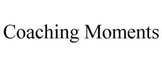 COACHING MOMENTS trademark