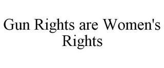 GUN RIGHTS ARE WOMEN'S RIGHTS trademark