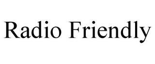 RADIO FRIENDLY trademark