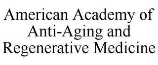 AMERICAN ACADEMY OF ANTI-AGING AND REGENERATIVE MEDICINE trademark