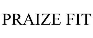 PRAIZE FIT trademark