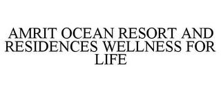 AMRIT OCEAN RESORT AND RESIDENCES WELLNESS FOR LIFE trademark