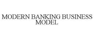 MODERN BANKING BUSINESS MODEL trademark