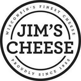 JIM'S CHEESE WISCONSIN'S FINEST CHEESE PROUDLY SINCE 1955 trademark