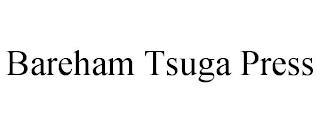 BAREHAM TSUGA PRESS trademark