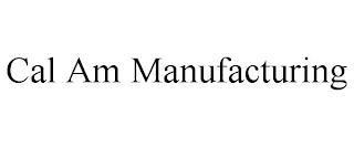 CAL AM MANUFACTURING trademark