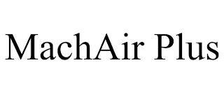 MACHAIR PLUS trademark