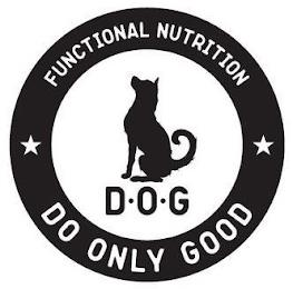 FUNCTIONAL NUTRITION D·O·G DO ONLY GOOD trademark