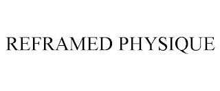 REFRAMED PHYSIQUE trademark