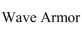 WAVE ARMOR trademark