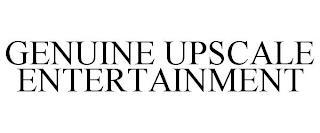 GENUINE UPSCALE ENTERTAINMENT trademark