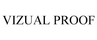 VIZUAL PROOF trademark