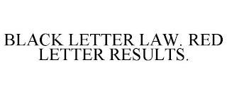BLACK LETTER LAW. RED LETTER RESULTS. trademark